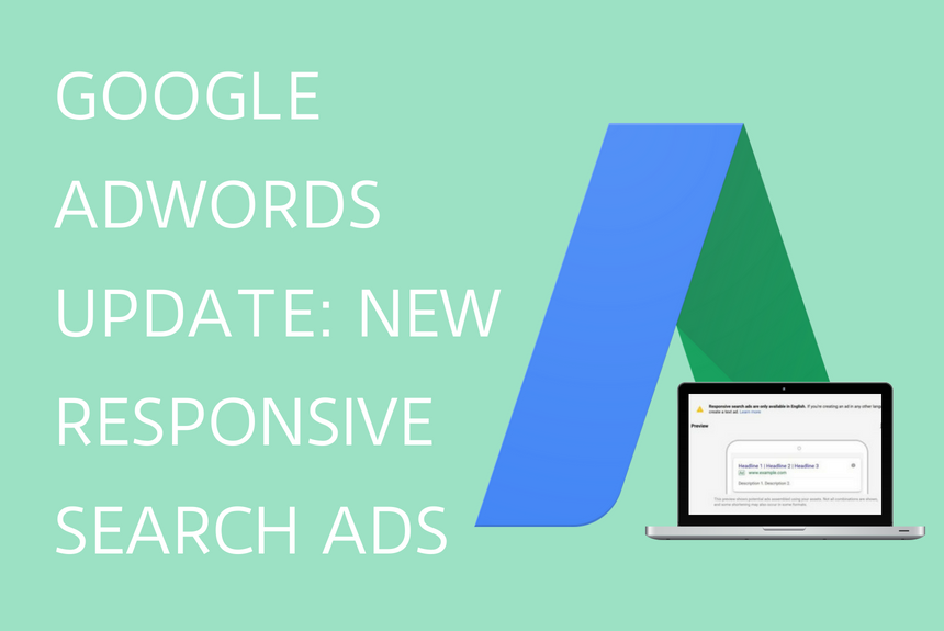 GOOGLE ADWORDS UPDATE: NEW RESPONSIVE SEARCH ADS
